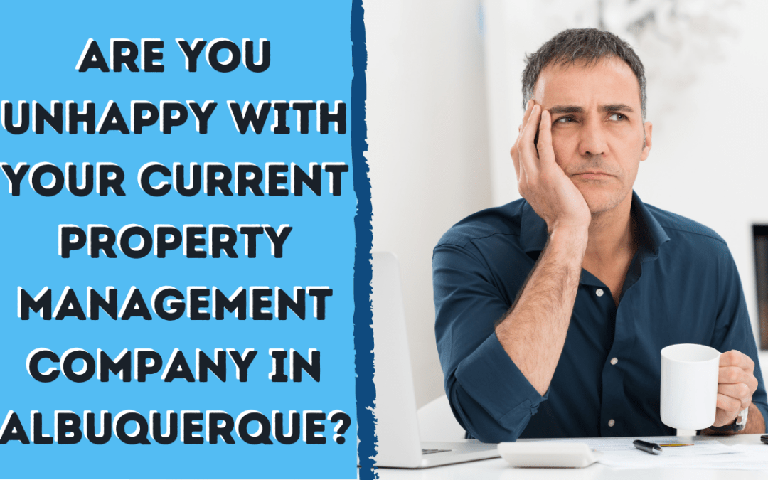Are You Unhappy With Your Current Property Management Company in Albuquerque?