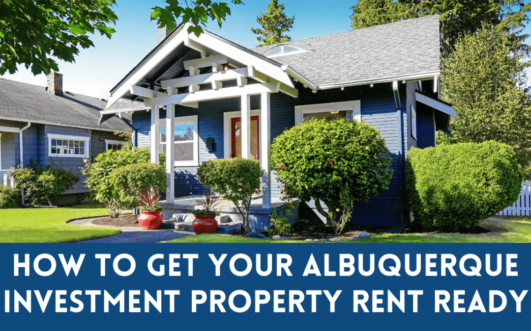 How to Get Your Albuquerque Investment Property Rent Ready