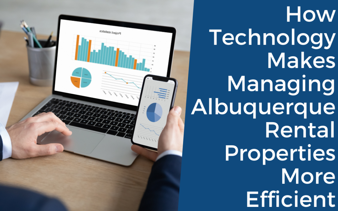 How Technology Makes Managing Albuquerque Rental Properties More Efficient