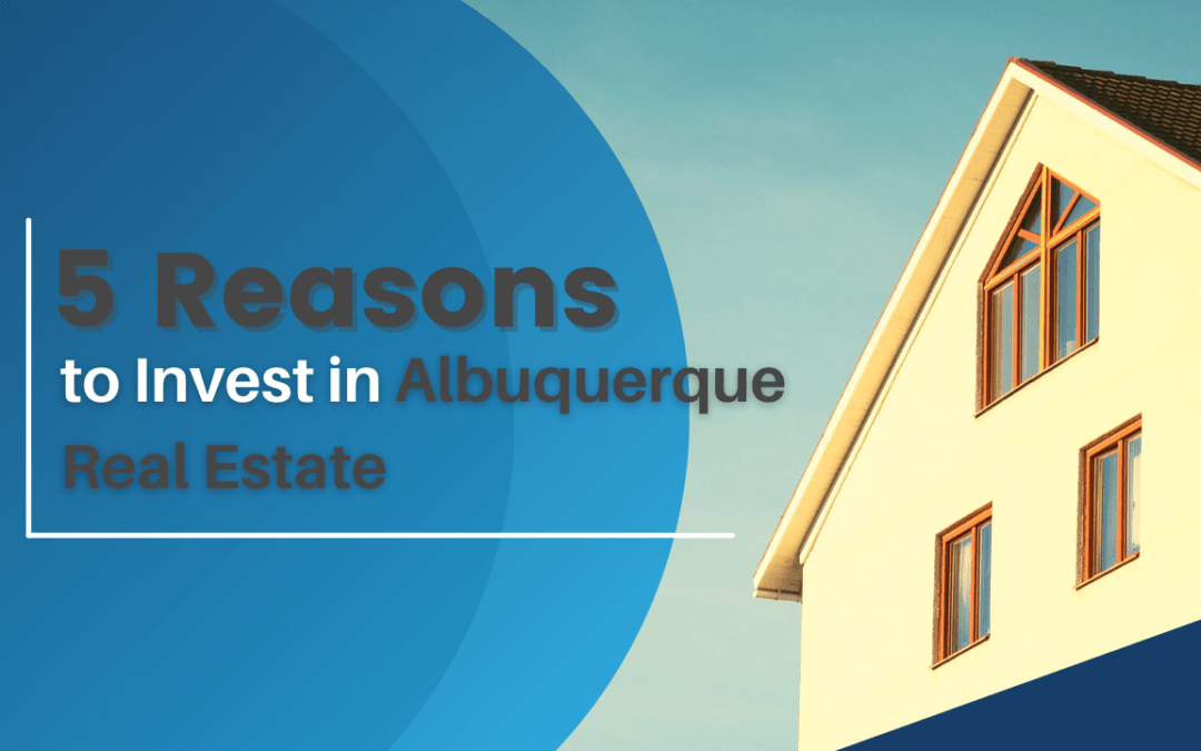 5 Reasons to Invest in Albuquerque Real Estate